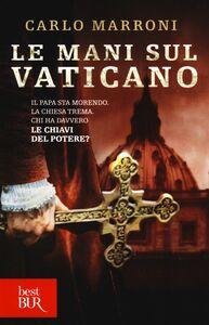 Foto Cover di Le mani sul Vaticano, Libro di Carlo Marroni, edito da BUR Biblioteca Univ. Rizzoli