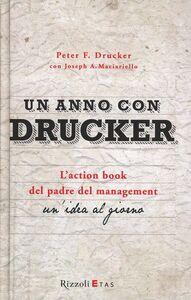 Libro Un anno con Drucker. L'action book del padre del management. Un'idea al giorno Peter F. Drucker , Joseph A. Maciariello