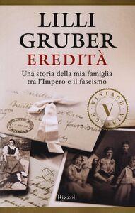 Libro Eredità. Una storia della mia famiglia tra l'Impero e il fascismo Lilli Gruber