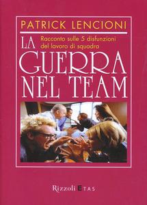 Libro La guerra nel team. Racconto sulle 5 disfunzioni del lavoro di squadra Patrick Lencioni