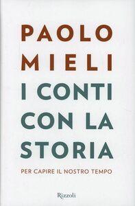 Foto Cover di I conti con la storia. Per capire il nostro tempo, Libro di Paolo Mieli, edito da Rizzoli