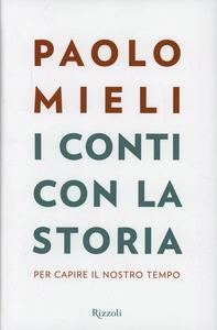 Libro I conti con la storia. Per capire il nostro tempo Paolo Mieli