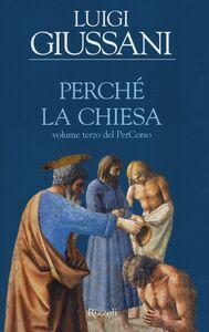 Foto Cover di Perché la Chiesa. Volume terzo del PerCorso, Libro di Luigi Giussani, edito da Rizzoli