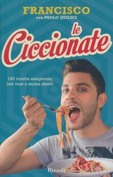 Listadelpopolo.it Le ciccionate. 140 ricette esagerate, low cost e senza «sbatti» Image