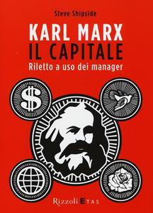 Libro Karl Marx. Il capitale. Riletto a uso dei manager Steve Shipside
