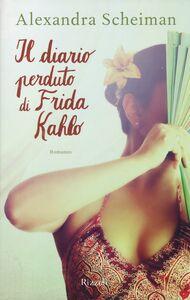 Libro Il diario perduto di Frida Kahlo Alexandra Sheiman