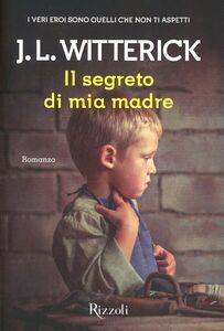 Libro Il segreto di mia madre J. L. Witterick