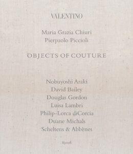 Libro Valentino. Objects of couture M. Grazia Chiuri , Pierpaolo Piccioli