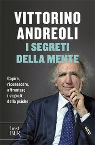 Libro I segreti della mente. Capire, riconoscere, affrontare i segnali della psiche Vittorino Andreoli