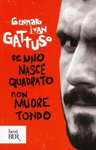 Libro Se uno nasce quadrato non muore tondo Gennaro I. Gattuso