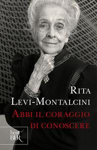 Foto Cover di Abbi il coraggio di conoscere, Libro di Rita Levi-Montalcini, edito da BUR Biblioteca Univ. Rizzoli