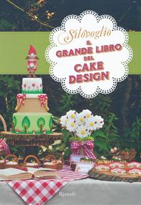 Libro Il grande libro del cake design Silovoglio