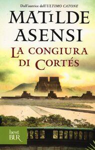 Foto Cover di La congiura di Cortés, Libro di Matilde Asensi, edito da BUR Biblioteca Univ. Rizzoli