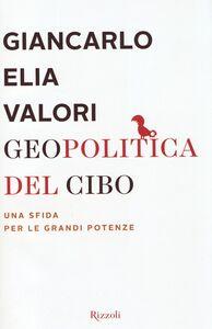 Foto Cover di Geopolitica del cibo. Una sfida alle grandi potenze, Libro di Giancarlo Elia Valori, edito da Rizzoli