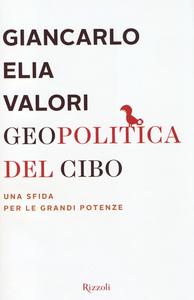 Libro Geopolitica del cibo. Una sfida alle grandi potenze Giancarlo Elia Valori