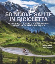 Chievoveronavalpo.it 50 nuove salite in bicicletta. La guida alle più segrete e indimenticabili arrampicate ciclistiche d'Europa Image