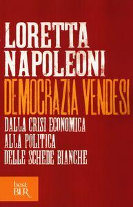 Libro Democrazia vendesi. Dalla crisi economica alla politica delle schede bianche Loretta Napoleoni