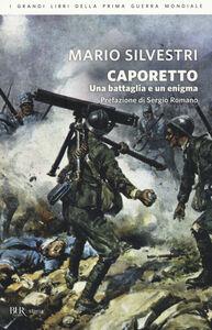 Foto Cover di Caporetto. Una battaglia e un enigma, Libro di Mario Silvestri, edito da BUR Biblioteca Univ. Rizzoli