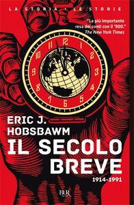 Foto Cover di Il secolo breve 1914-1991, Libro di Eric J. Hobsbawm, edito da BUR Biblioteca Univ. Rizzoli