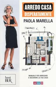 Libro Arredo casa disperatamente. Manuale per arredare e decorare la tua casa Paola Marella