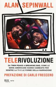 Libro Telerivoluzione. Da Twin Peaks a Breaking Bad, come le serie americane hanno cambiato per sempre la TV e le forme della narrazione Alan Sepinwall
