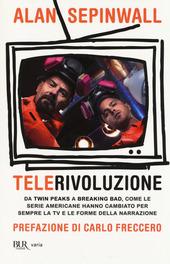 Telerivoluzione. Da Twin Peaks a Breaking Bad, come le serie americane hanno cambiato per sempre la TV e le forme della narrazione