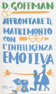 Libro Affrontare il matrimonio con l'intelligenza emotiva D. Goffman