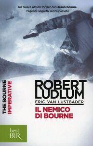 Foto Cover di Il nemico di Bourne, Libro di Robert Ludlum,Eric Van Lustbader, edito da BUR Biblioteca Univ. Rizzoli