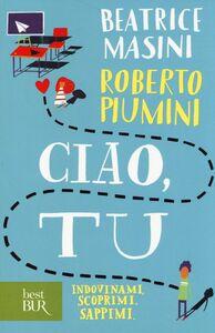 Libro Ciao, tu. Indovinami, scoprimi, sappimi Beatrice Masini , Roberto Piumini