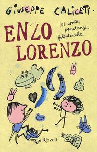 Libro Enzo Lorenzo. 101 conte, penitenze, filastrocche Giuseppe Caliceti