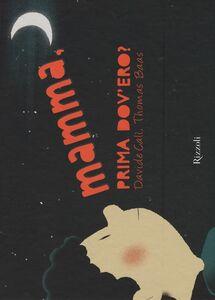 Foto Cover di Mamma, prima dov'ero?, Libro di Davide Calì,Thomas Baas, edito da Rizzoli