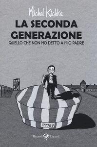 Libro La seconda generazione. Quello che non ho mai detto a mio padre Michel Kichka