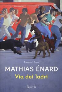 Foto Cover di Via dei ladri, Libro di Mathias Énard, edito da Rizzoli