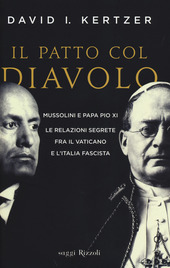 Il patto col diavolo. Mussolini e papa Pio XI. Le relazioni segrete fra il Vaticano e l'Italia fascista