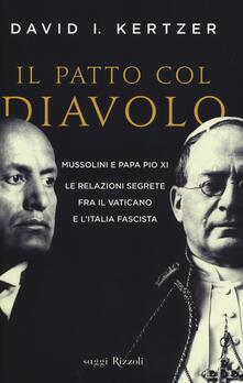 Il patto col diavolo. Mussolini e papa Pio XI. Le relazioni segrete fra il Vaticano e l'Italia fascista - David I. Kertzer - copertina