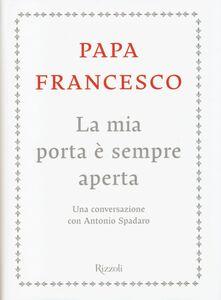 Libro La mia porta è sempre aperta. Una conversazione con Antonio Spadaro Francesco (Jorge Mario Bergoglio) , Antonio Spadaro
