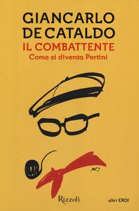 Libro Il combattente. Come si diventa Pertini Giancarlo De Cataldo