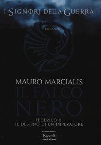 Libro Il falco nero. Federico II, il destino di un imperatore. I signori della guerra Mauro Marcialis