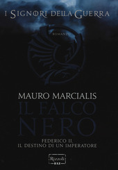 Il falco nero. Federico II, il destino di un imperatore. I signori della guerra