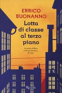 Foto Cover di Lotta di classe al terzo piano, Libro di Errico Buonanno, edito da Rizzoli