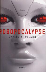 Libro Robopocalypse Daniel H. Wilson