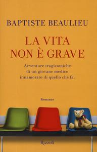 Libro La vita non è grave Baptiste Beaulieu