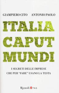 Libro Italia caput mundi. I segreti delle imprese che per «fare» usano la testa Giampiero Cito , Antonio Paolo