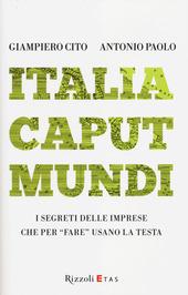 Italia caput mundi. I segreti delle imprese che per «fare» usano la testa