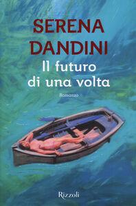 Foto Cover di Il futuro di una volta, Libro di Serena Dandini, edito da Rizzoli