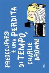 Preoccuparsi è una perdita di tempo, Charlie Brown