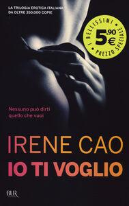 Foto Cover di Io ti voglio, Libro di Irene Cao, edito da BUR Biblioteca Univ. Rizzoli