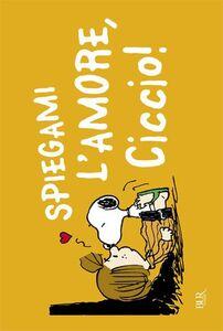 Foto Cover di Spiegami l'amore, Ciccio!, Libro di Charles M. Schulz, edito da BUR Biblioteca Univ. Rizzoli