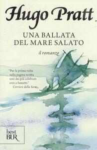 Foto Cover di Una ballata del mare salato. Il romanzo, Libro di Hugo Pratt, edito da BUR Biblioteca Univ. Rizzoli