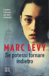 Foto Cover di Se potessi tornare indietro, Libro di Marc Levy, edito da BUR Biblioteca Univ. Rizzoli